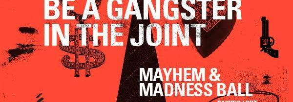 MAYHEM & MADNESS BALL – RAISING LOOT FOR THE LOCK-UP!